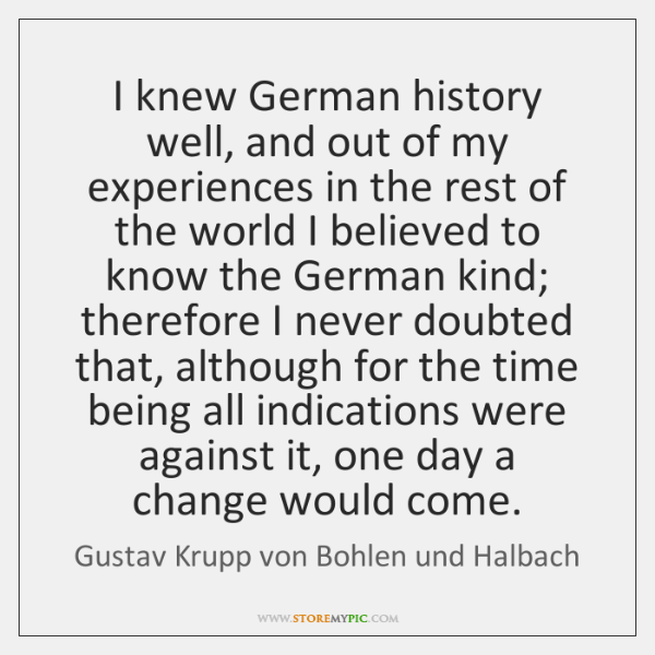 I knew German history well, and out of my experiences in the ...