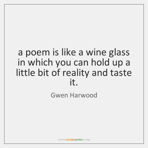 a poem is like a wine glass in which you can hold ...