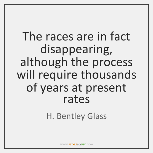 The races are in fact disappearing, although the process will require thousands ...