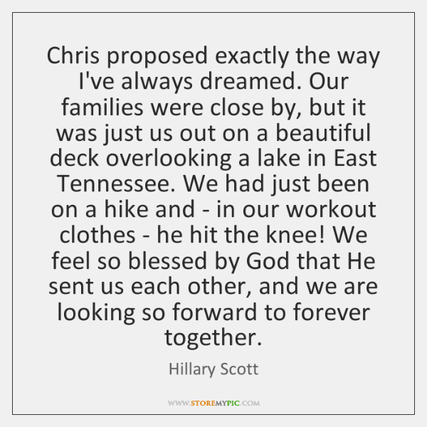Chris proposed exactly the way I've always dreamed. Our families were close ...