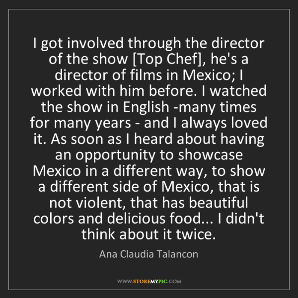 Ana Claudia Talancon: I got involved through the director of the show [Top...