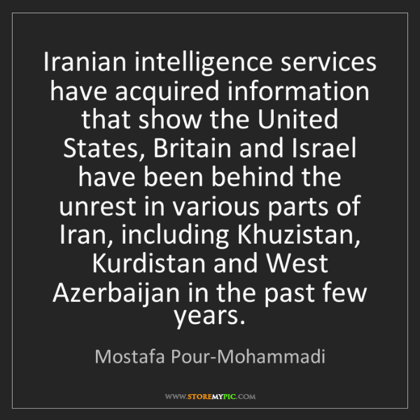 Mostafa Pour-Mohammadi: Iranian intelligence services have acquired information...