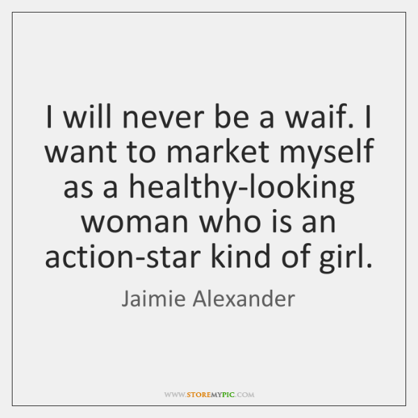 I will never be a waif. I want to market myself as ...