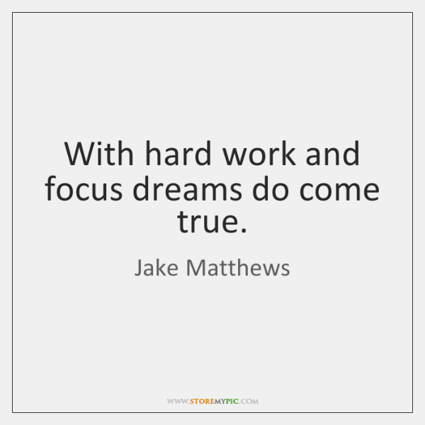 With hard work and focus dreams do come true.