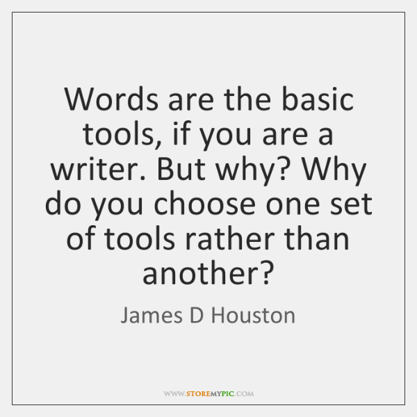 Words are the basic tools, if you are a writer. But why? ...