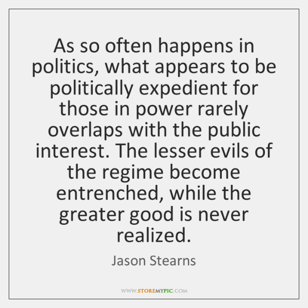 As so often happens in politics, what appears to be politically expedient ...