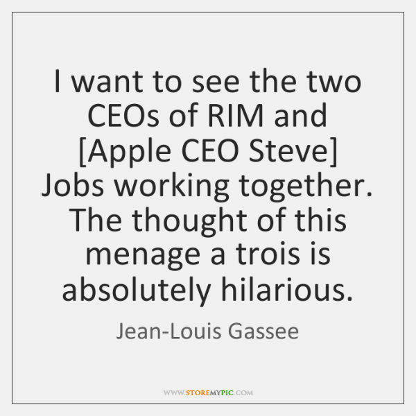I want to see the two CEOs of RIM and [Apple CEO ...