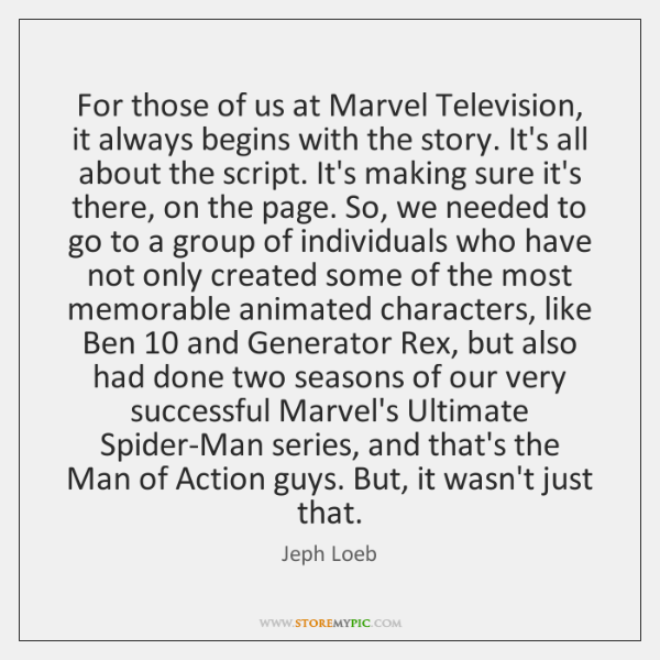 For those of us at Marvel Television, it always begins with the ...