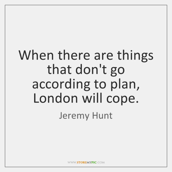 When there are things that don't go according to plan, London will ...