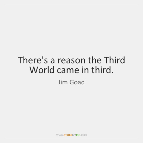 There's a reason the Third World came in third.