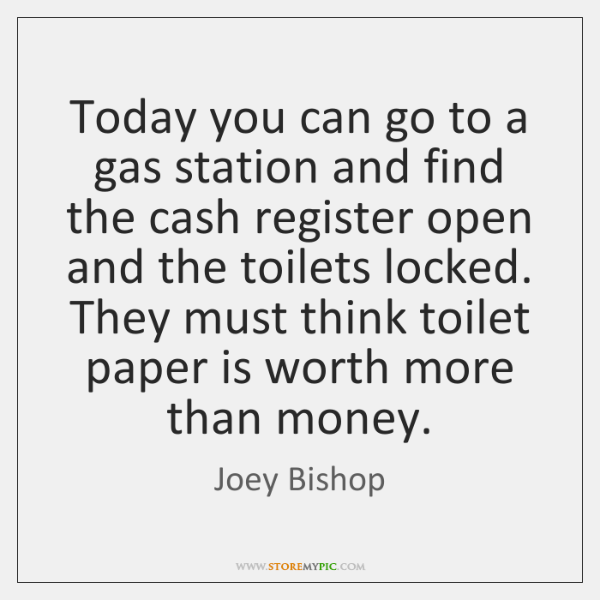 Today you can go to a gas station and find the cash ...