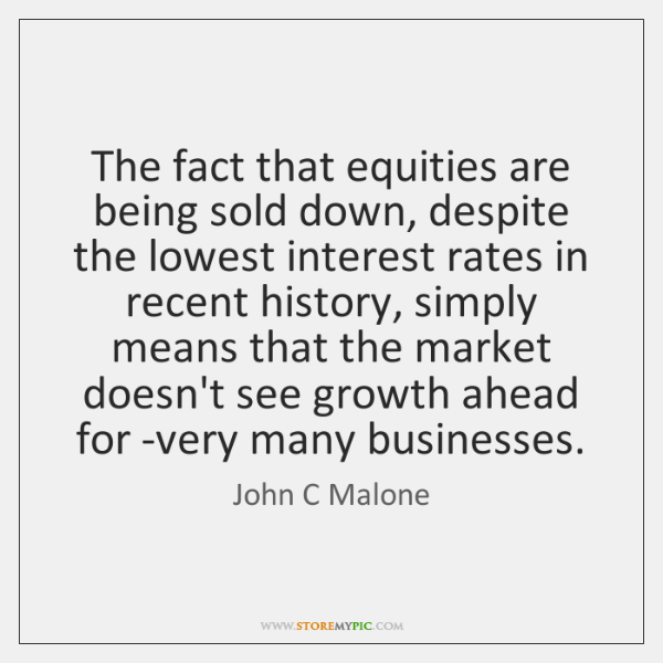 The fact that equities are being sold down, despite the lowest interest ...