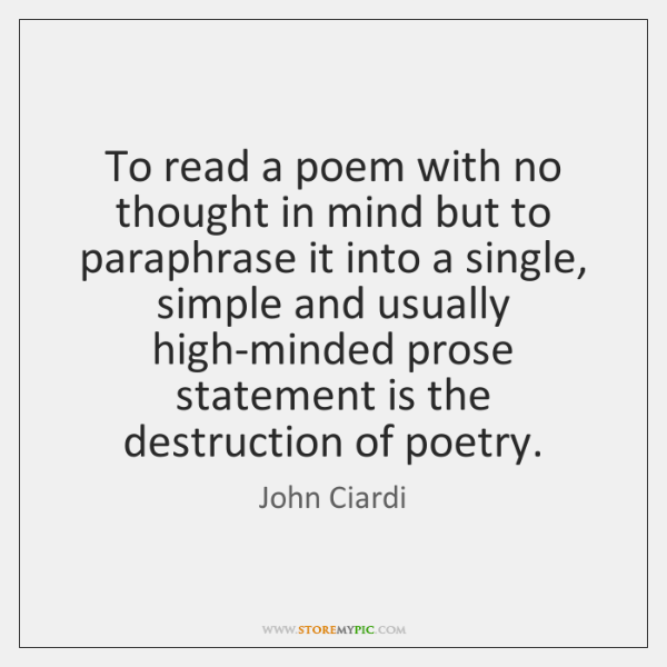 To read a poem with no thought in mind but to paraphrase ...