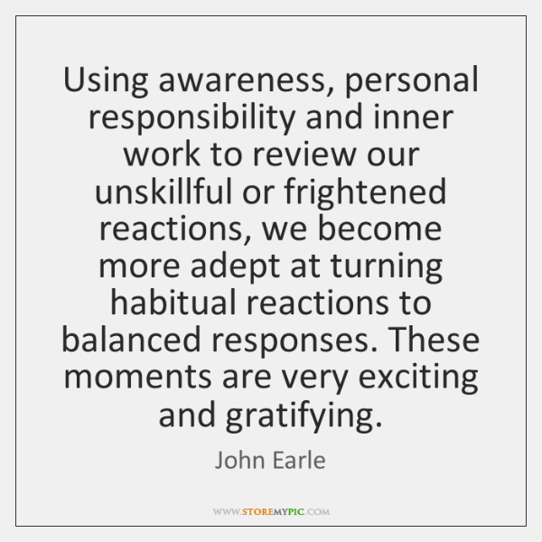 Using awareness, personal responsibility and inner work to review our unskillful or ...