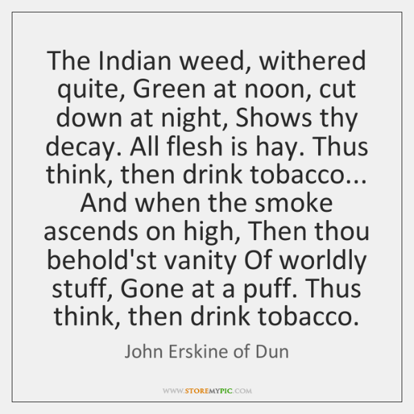 The Indian weed, withered quite, Green at noon, cut down at night, ...