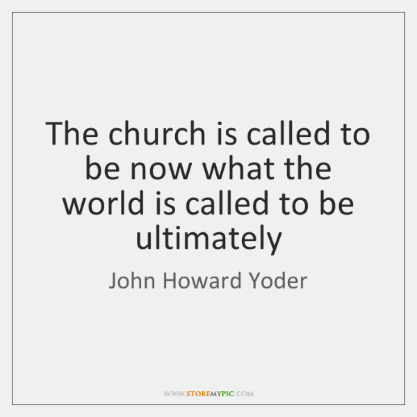The church is called to be now what the world is called ...