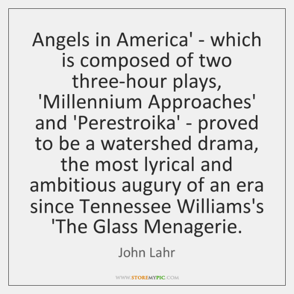 Angels in America' - which is composed of two three-hour plays, 'Millennium ...