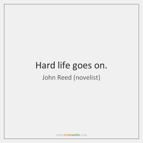 Hard life goes on.