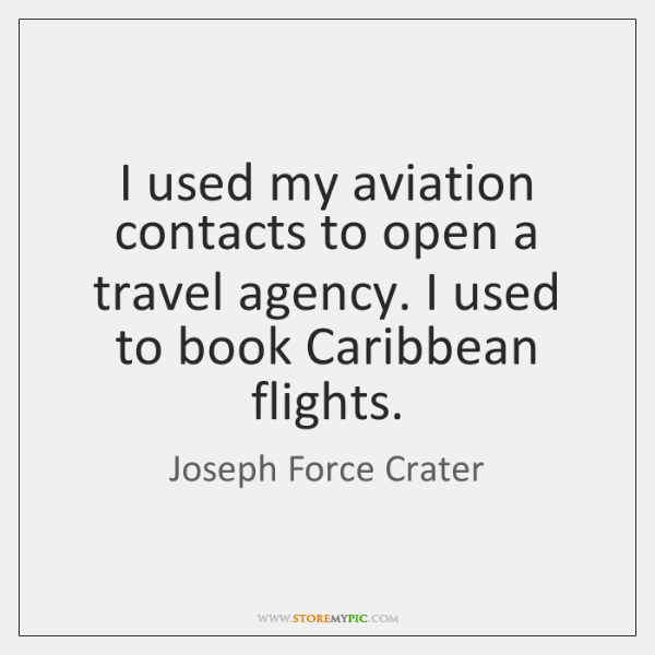 I used my aviation contacts to open a travel agency. I used ...