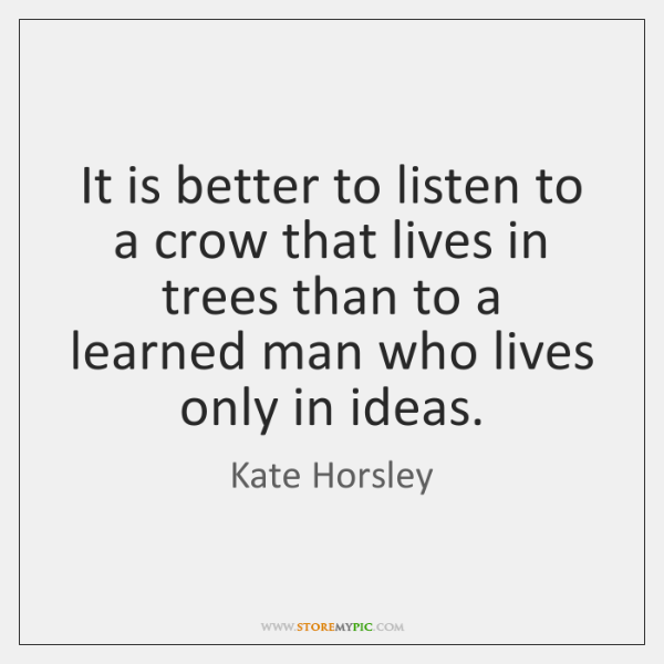 It is better to listen to a crow that lives in trees ...