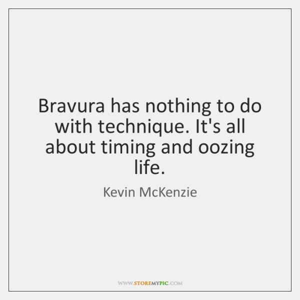 Bravura has nothing to do with technique. It's all about timing and ...