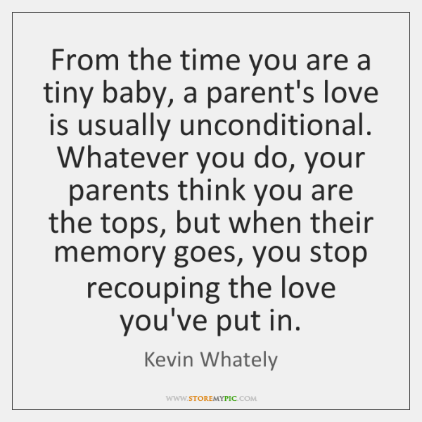 From the time you are a tiny baby, a parent's love is ...