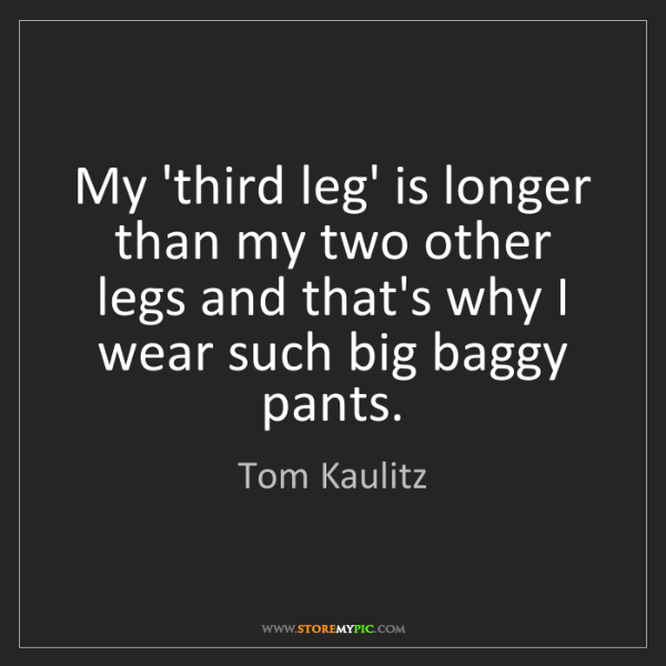 Tom Kaulitz: My 'third leg' is longer than my two other legs and that's...