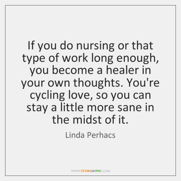 If you do nursing or that type of work long enough, you ...