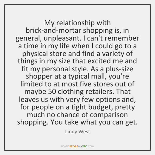 My relationship with brick-and-mortar shopping is, in general, unpleasant. I can't remember ...
