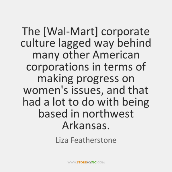 The [Wal-Mart] corporate culture lagged way behind many other American corporations in ...