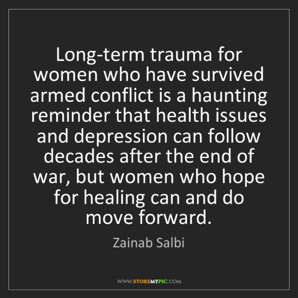 Zainab Salbi: Long-term trauma for women who have survived armed conflict...