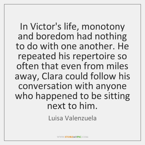 In Victor's life, monotony and boredom had nothing to do with one ...
