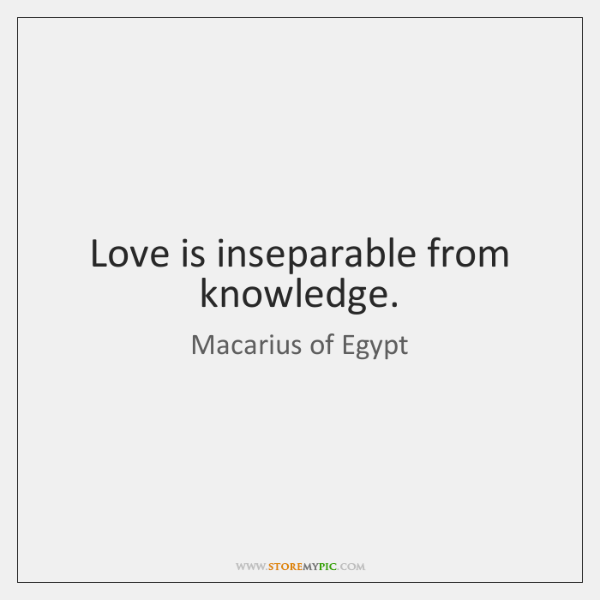 Love is inseparable from knowledge.