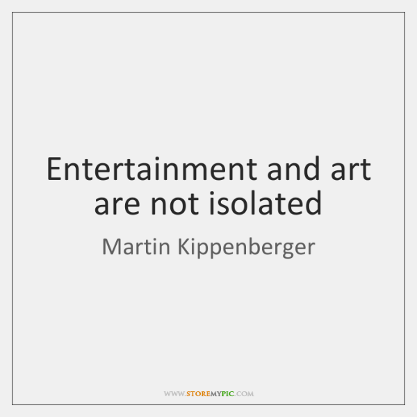 Entertainment and art are not isolated