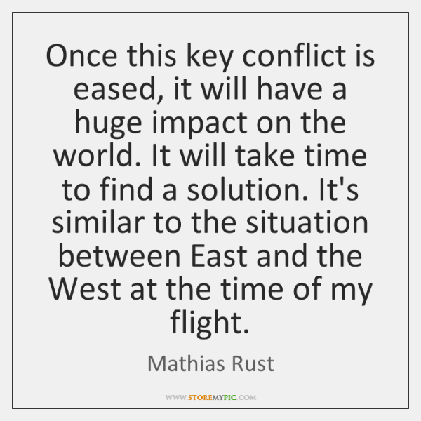 Once this key conflict is eased, it will have a huge impact ...