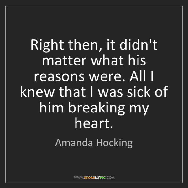 Amanda Hocking: Right then, it didn't matter what his reasons were. All...
