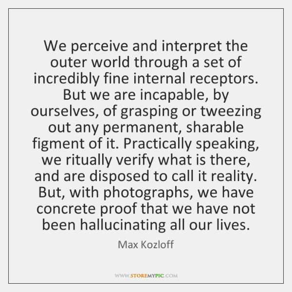 We perceive and interpret the outer world through a set of incredibly ...