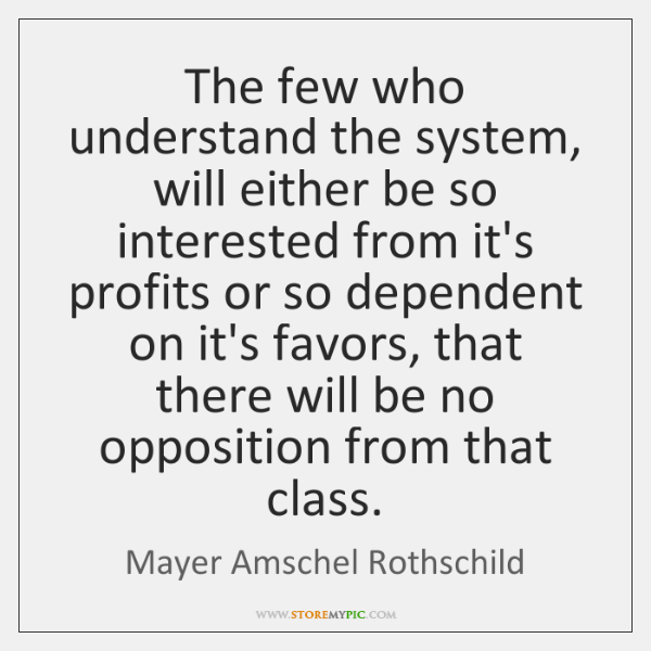 The few who understand the system, will either be so interested from ...