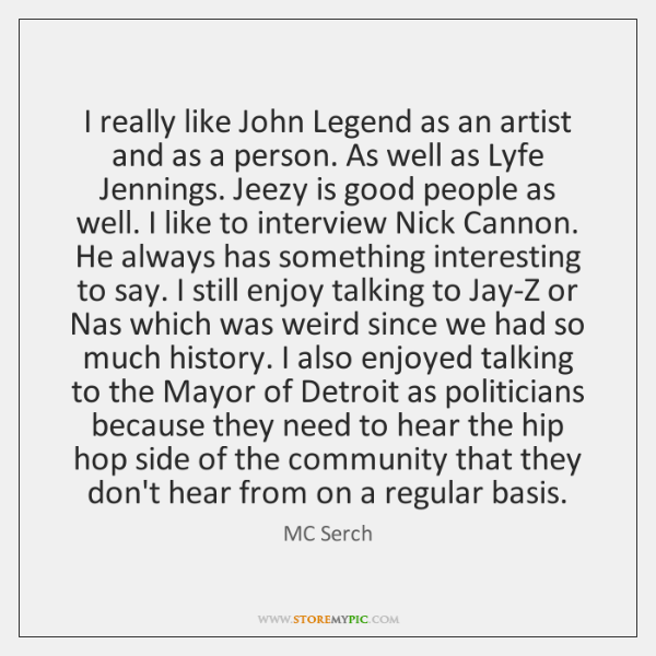I really like John Legend as an artist and as a person. ...