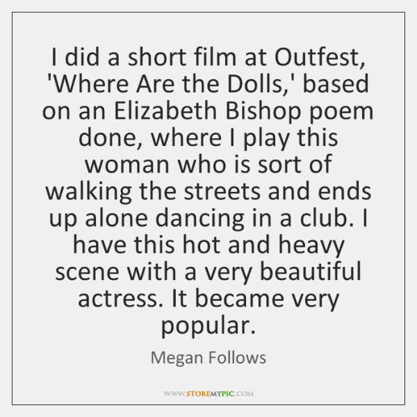I did a short film at Outfest, 'Where Are the Dolls,' ...