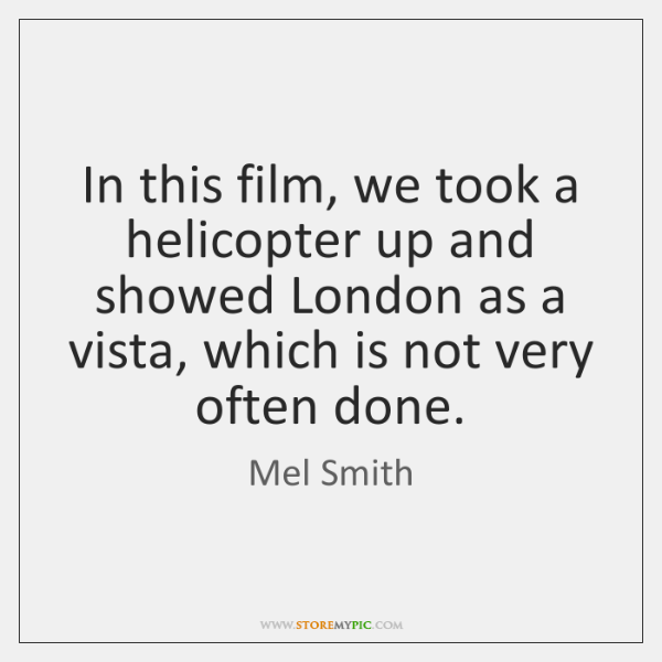 In this film, we took a helicopter up and showed London as ...