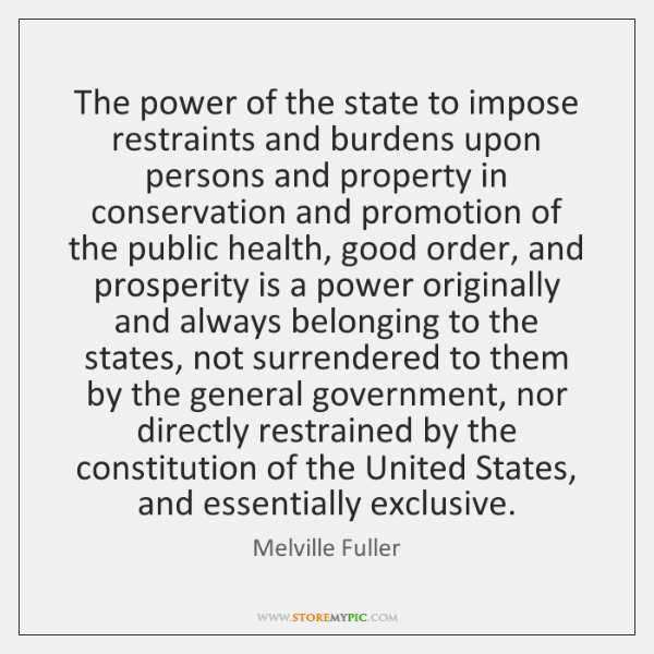 The power of the state to impose restraints and burdens upon persons ...