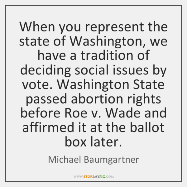 When you represent the state of Washington, we have a tradition of ...