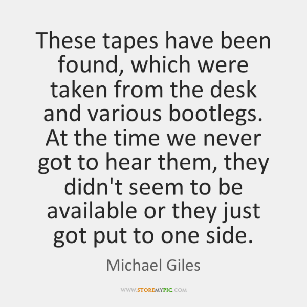 These tapes have been found, which were taken from the desk and ...