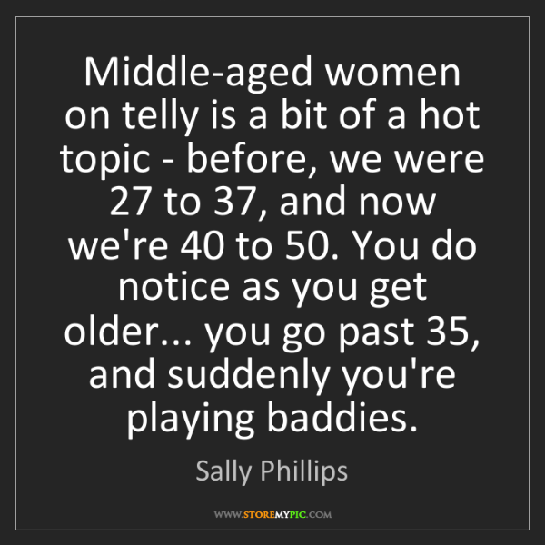 Sally Phillips: Middle-aged women on telly is a bit of a hot topic -...