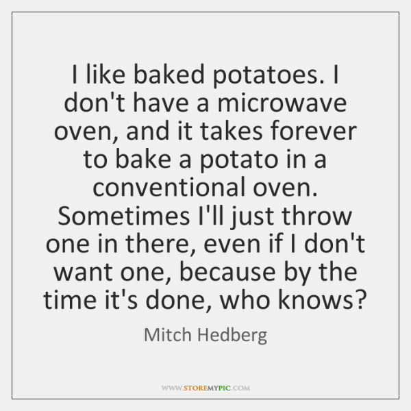I like baked potatoes. I don't have a microwave oven, and it ...