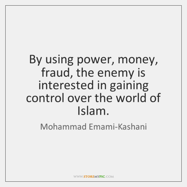 By using power, money, fraud, the enemy is interested in gaining control ...