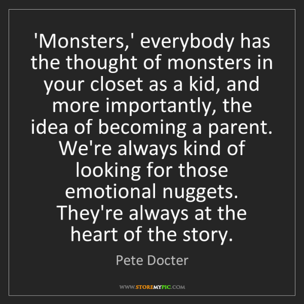 Pete Docter: 'Monsters,' everybody has the thought of monsters in...