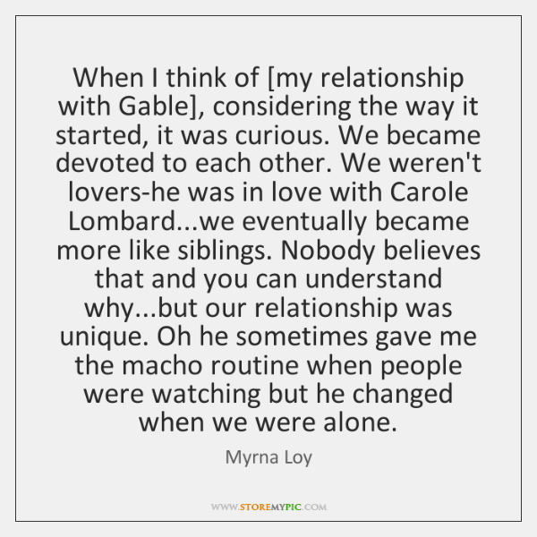 When I think of [my relationship with Gable], considering the way it ...