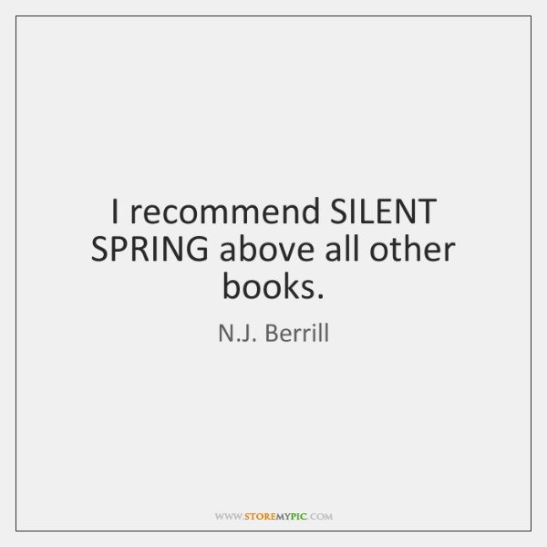 I recommend SILENT SPRING above all other books.